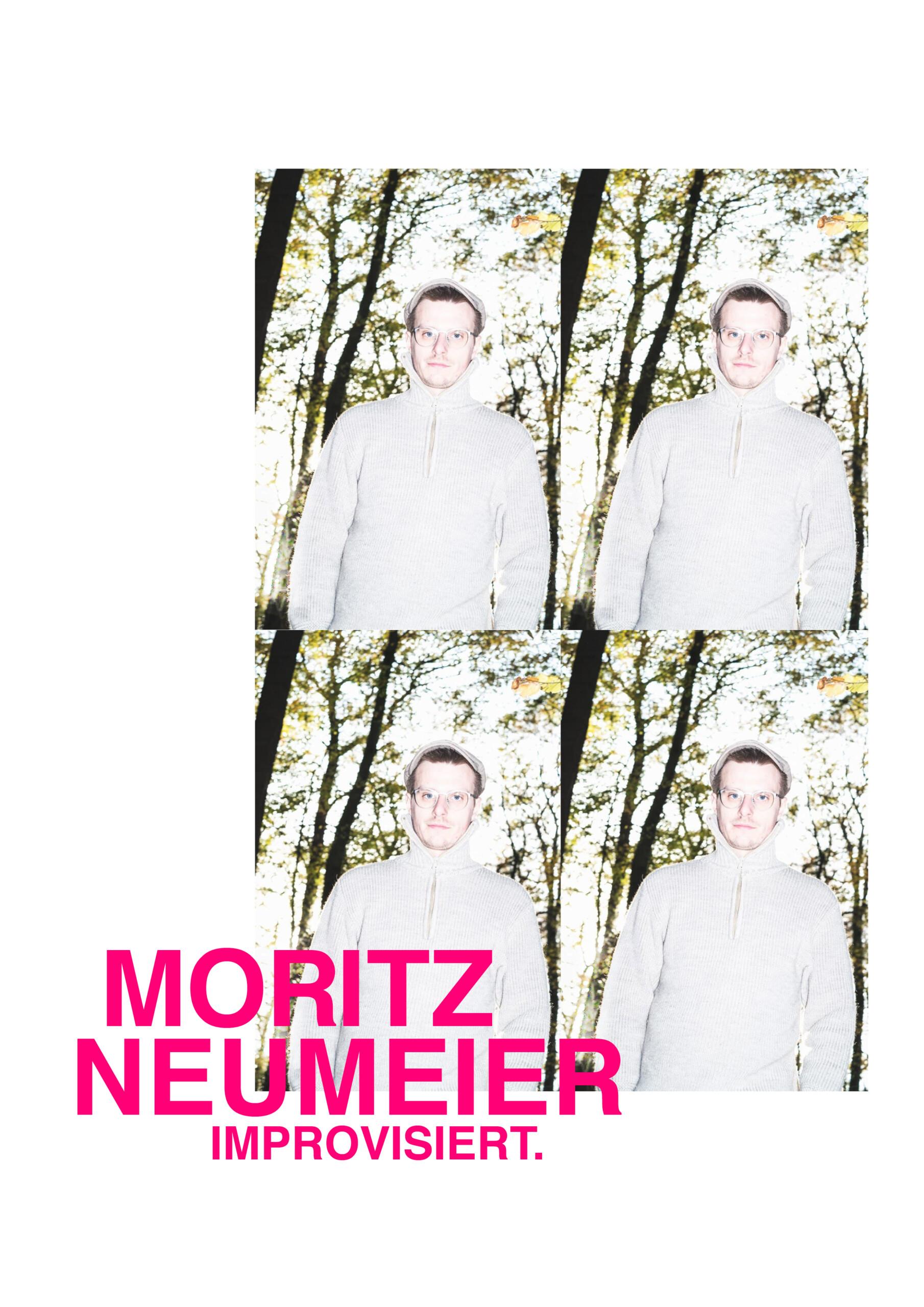 *** Moritz Neumeier. Improvisiert.